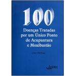 100 Doenças Tratadas por um Único Ponto de Acupuntura e Moxibustão