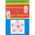Auriculoterapia e Cinco Elementos 3ª Edição
