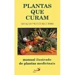 Plantas que Curam - Manual Ilustrado de Plantas Medicinais