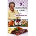50 Receitas fáceis e rápidas por Palmirinha